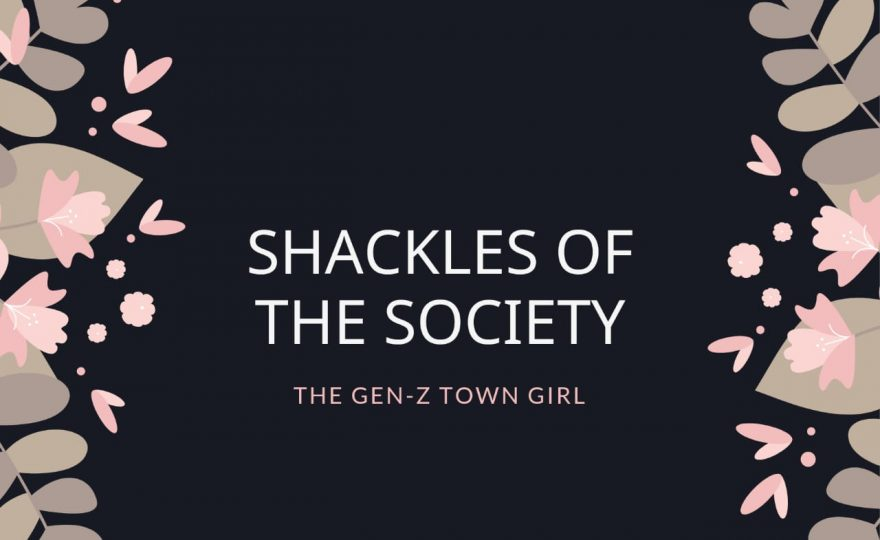 THE GEN-Z TOWN GIRL-SHACKLES OF THE SOCIETY