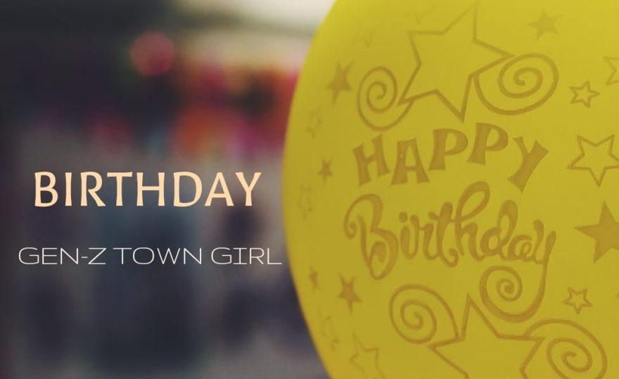 GEN-Z TOWN GIRL- BIRTHDAYS!