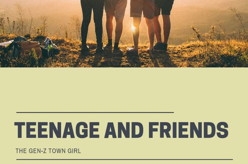 THE GEN-Z TOWN GIRL-FRIENDS AND TEENAGE LIFE